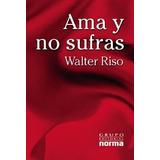 Ama Y No Sufras Libro Walter Riso Leer Lectura Recreación