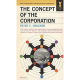 The Concept Of The Corporation. Peter Drucker